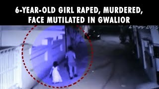 6-year-old girl raped, murdered, face mutilated in Gwalior