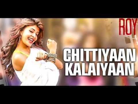 CHITTIYAAN KALAIYAAN   ROY  FULL VIDEO SONG HD