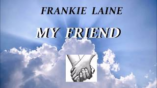 My Friend. Frankie Laine. lyric.
