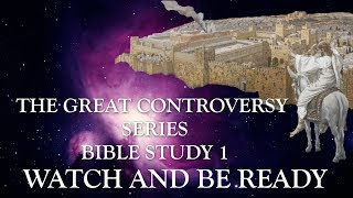 The Great Controversy Bible Study-1: Watch and Be Ready