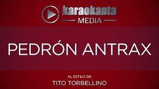 Karaokanta - Tito Torbellino - Pedrón ántrax