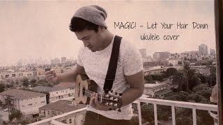 MAGIC! - Let Your Hair Down ukulele cover | David Fertello