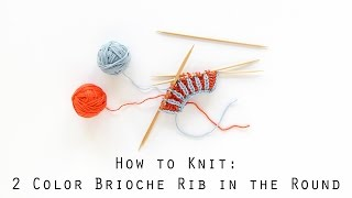 How to Knit Two Color Brioche Rib in the Round | Hands Occupied