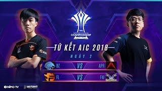 Phát lại : Tứ kết AIC - BZ vs APR | FL vs FW