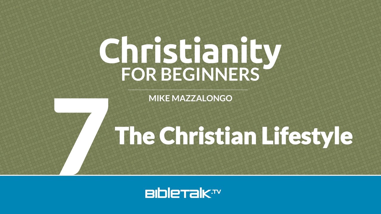 Christianity for Beginners: The Christian Lifestyle (7 of 7)