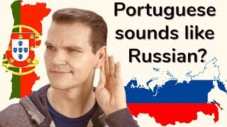 Lots of people say that Portuguese sounds like Russian. Why?! In th...