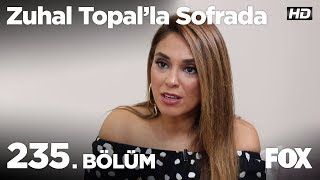 Zuhal Topal'la Sofrada 235. Bölüm