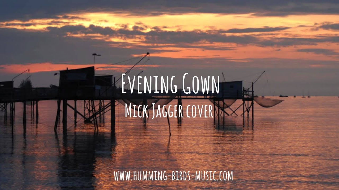 HUMMING BIRDS - Evening Gown (Mick Jagger cover) - YouTube