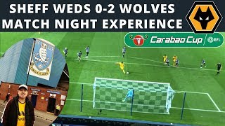 Sheff Weds 0-2 Wolves 'Carabao Cup' MATCH NGHT VLOG
