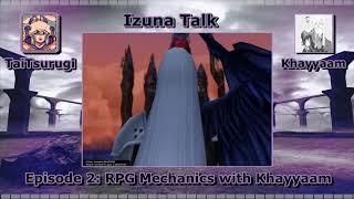 Izuna Talk Episode 2 - RPG Mechanics With Khayyaam