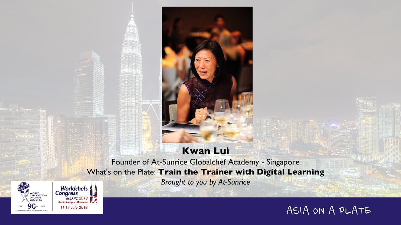 Worldchefs Congress & Expo 2018 - Day 4 - Kwan Lui: Train The Trainer with  Digital Learning
