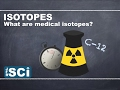 Isotopes and Half-Life: What are medical Isotopes?