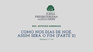 Como nos dias de Noé, assim será o fim Pt.2 | Gn 7:1-24 | Rev. Estevão Domingos (IPJaguaribe)