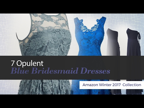 7 Opulent Blue Bridesmaid Dresses Amazon Winter 2017  Collection