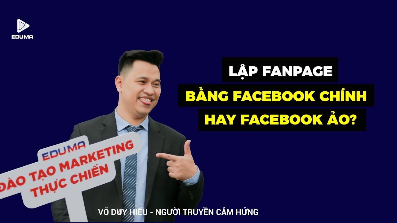 Lập Fanpage bằng Facebook chính hay facebook ảo? [Eduma]