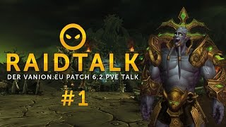 Raidtalk Patch 6.2 PvE Talk #1
