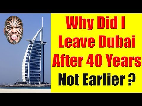 Why Did I Leave Dubai After 40 Years Not Earlier?