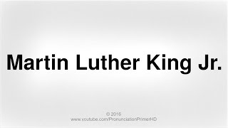 How To Pronounce Martin Luther King Jr. | Pronunciation Primer HD