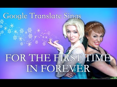 "Google Translate Sings: ""For the First Time in Forever"" from Frozen"