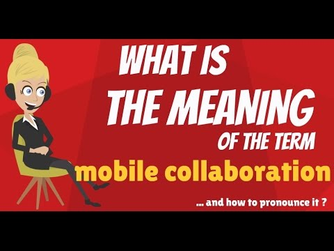 What is MOBILE COLLABORATION? What does MOBILE COLLABORATION mean?