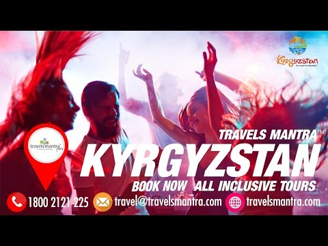 Kyrgyzstan Tourism Packages, Bishkek tour package,Bishkek Travel,Bishkek Nightlife