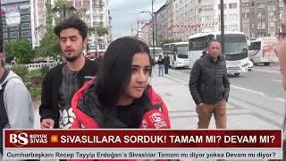 Erdoğan'a Tamam mı? Devam mı? Sivaslılara Sorduk! Sokak Röportajı!