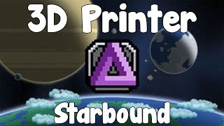 3D Printer - Starbound Guide - Gullofdoom - Guide/Tutorial - BETA