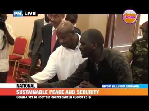 #PMLIVE: Sustainable peace and security, Uganda set to host the conference in August 2018