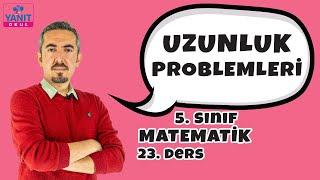 Uzunluk Problemleri | 5. Sınıf Matematik Konu Anlatımları