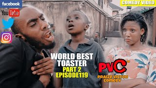WORLD BEST TOASTER part2 episode 119 PRAIZE VICTOR COMEDY