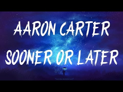 Aaron Carter - Sooner or Later (Lyrics / Lyric Video)