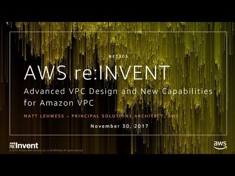AWS re:Invent 2017: Advanced VPC Design and New Capabilities for Amazon VPC (NET305)