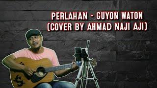 Download #perlahan#guyonWaton#cover#pgri Perlahan - GuyonWaton || [ cover ] by ahmad naji