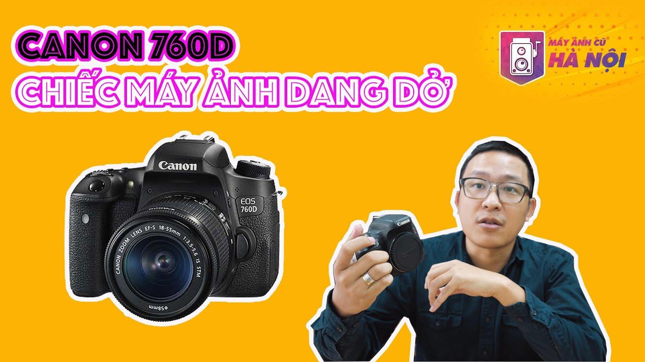 Canon 760d ✅ Con lai dang dở – Máy ảnh cũ Hà Nội