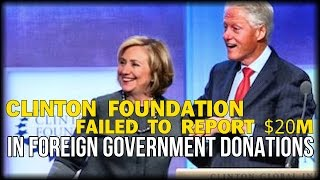 CLINTON FOUNDATION  FAILED TO REPORT $20M IN FOREIGN GOVERNMENT DONATIONS