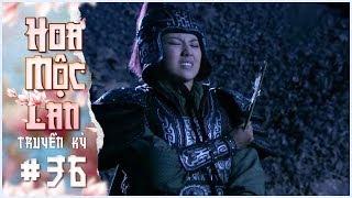 Hoa Mộc Lan Truyền Kỳ - Tập 36 Lồng Tiếng | Phim Võ Thuật Cổ Trang Trung Quốc 2019