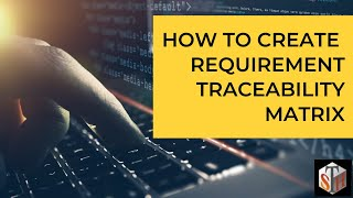 How to Create Requirement Traceability Matrix - A step by step process