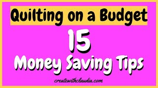 Quilting on a Budget - 15 Money Saving Tips for Beginners and Seasoned Quilters