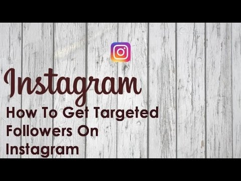 How To Get Targeted Followers On Instagram