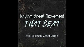 """That Beat"" (feat. Solomon Witherspoon) - Rhythm Street Movement"
