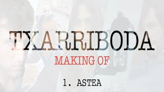 Txarriboda | Making Of | 1. Astea