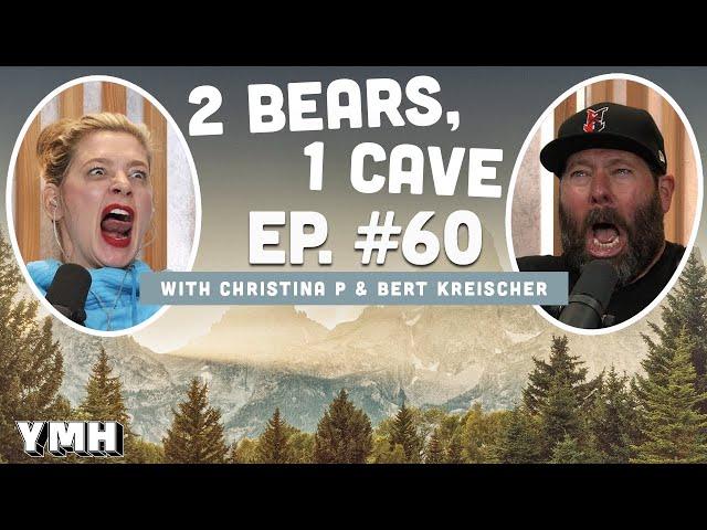 Ep.60 | 2 Bears 1 Cave w/ Christina P & Bert Kreischer