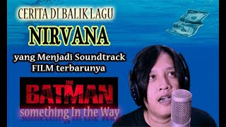 lagu Nirvana something in the way yg menjadi soundtrack film batman terbaru