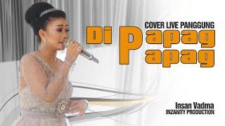 Download DI PAPAG PAPAG//Cover Live Panggung Inzanity