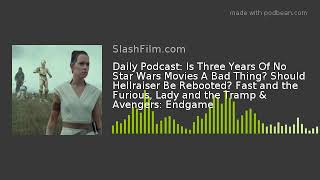 Daily Podcast: Is Three Years Of No Star Wars Movies A Bad Thing? Should Hellraiser Be Rebooted? Fas