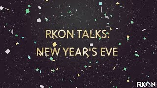 RKON Talks: New Year's Eve | RKON