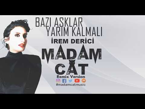 İrem DERİCİ - Bazı Aşklar Yarım Kalmalı (Madam Cat Remix)