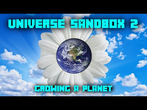 Universe Sandbox 2 - GROWING A PLANET!