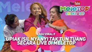 Lagu VIRAL !! Upiak Isil nyanyi Tak Tun Tuang secara live di MeleTOP