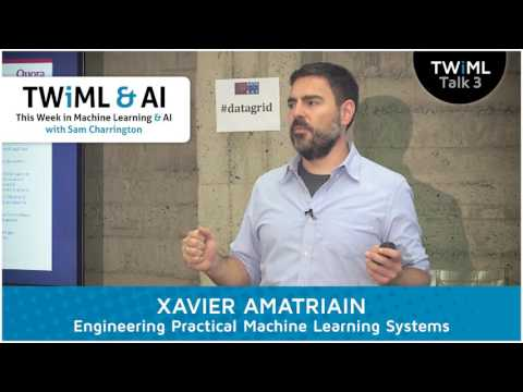 Xavier Amatriain Interview - Engineering Practical Machine Learning Systems